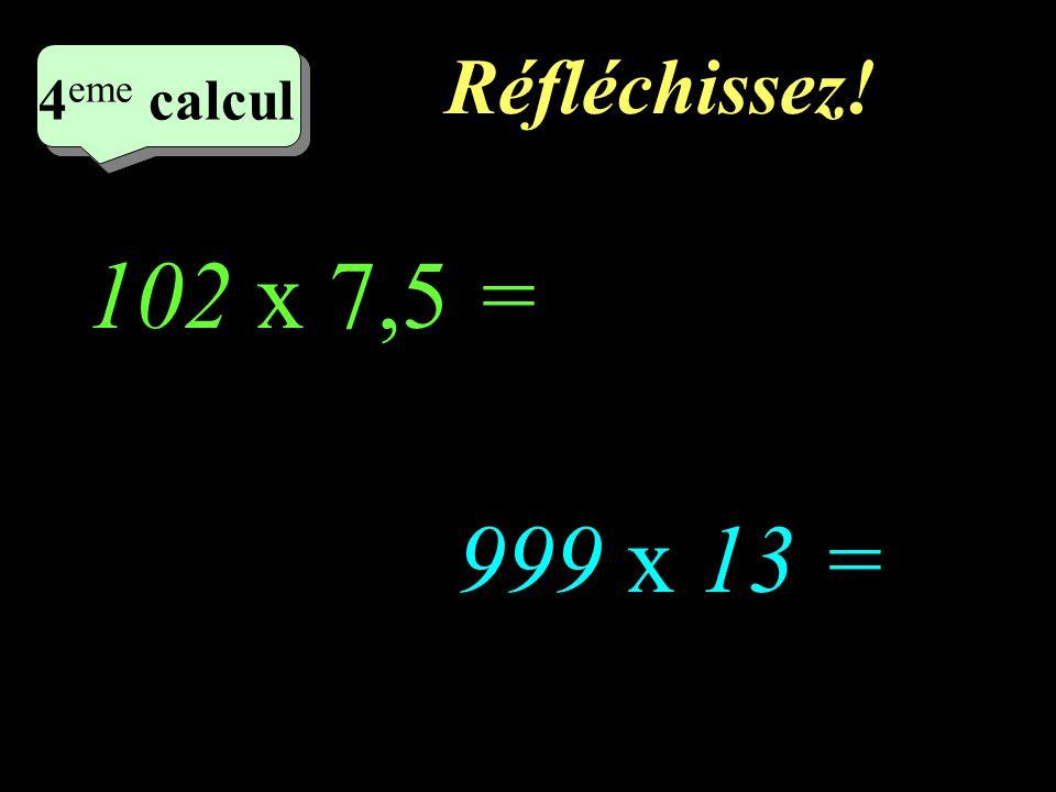 Ecrivez! 4 eme calcul 4 eme calcul 3 eme calcul 999 x 12 = 102 x 6,5 =