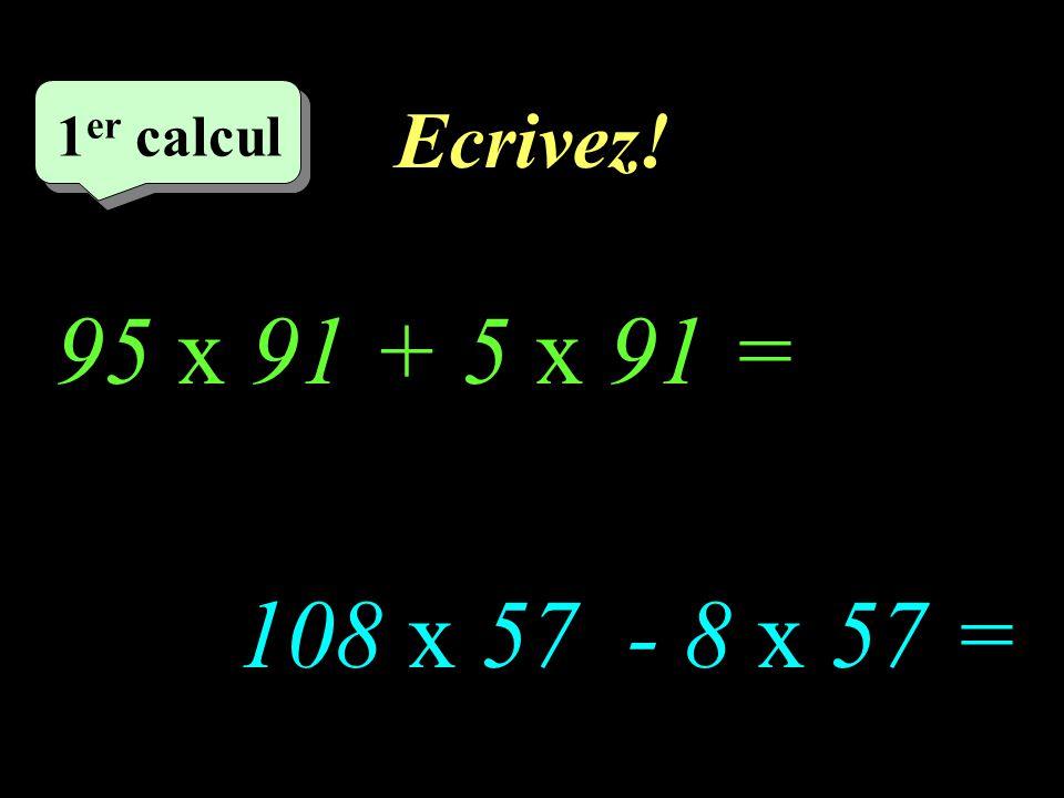 Réfléchissez! –1–1 1 er calcul 18 x 57 - 8 x 57 = 95 x 91 + 5 x 91 =