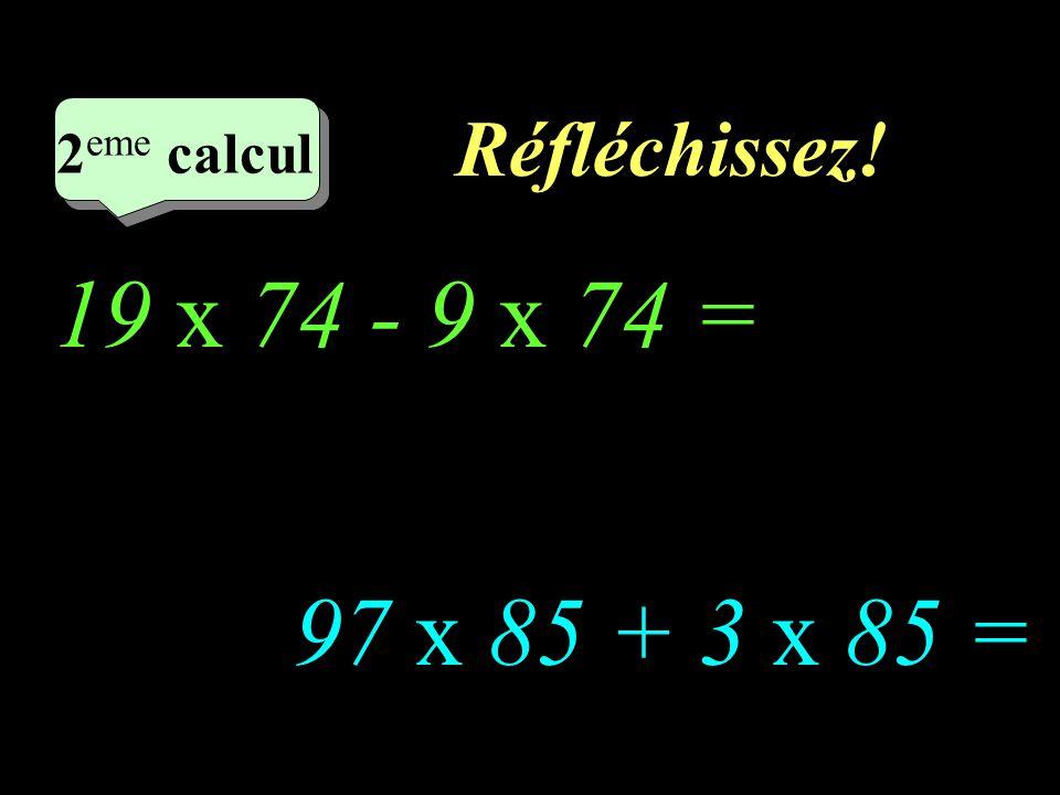 Ecrivez! –1–1 1 er calcul 1 er calcul 1 er calcul 95 x 91 + 5 x 91 = 108 x 57 - 8 x 57 =