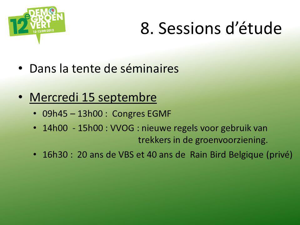 8. Sessions d'étude Dans la tente de séminaires Mercredi 15 septembre 09h45 – 13h00 : Congres EGMF 14h00 - 15h00 : VVOG : nieuwe regels voor gebruik v