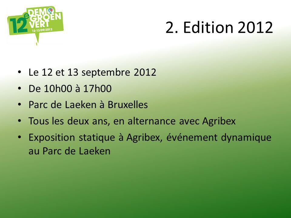 2. Edition 2012 Le 12 et 13 septembre 2012 De 10h00 à 17h00 Parc de Laeken à Bruxelles Tous les deux ans, en alternance avec Agribex Exposition statiq