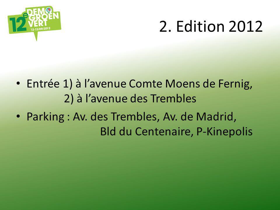 2. Edition 2012 Entrée 1) à l'avenue Comte Moens de Fernig, 2) à l'avenue des Trembles Parking : Av. des Trembles, Av. de Madrid, Bld du Centenaire, P