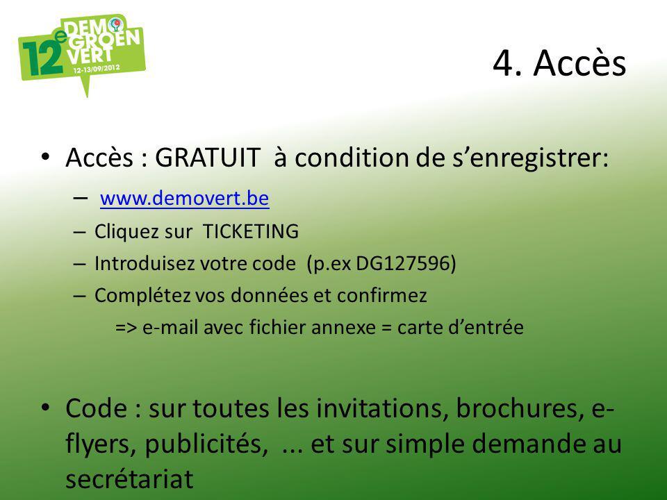 4. Accès Accès : GRATUIT à condition de s'enregistrer: – www.demovert.be www.demovert.be – Cliquez sur TICKETING – Introduisez votre code (p.ex DG1275