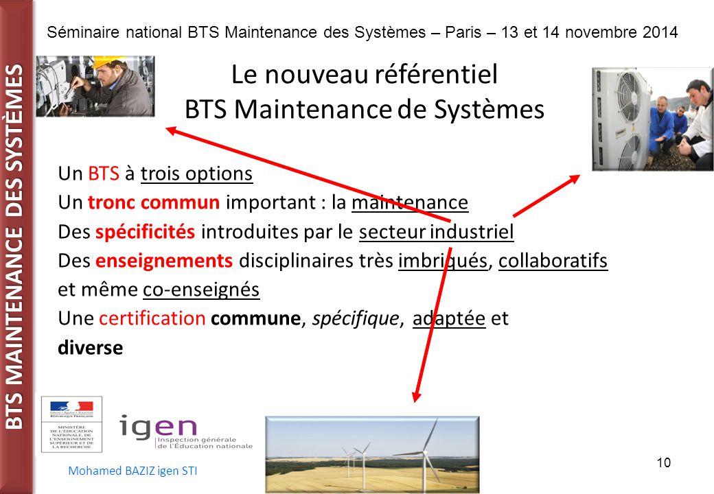 BTS MAINTENANCE DES SYST È MES Séminaire national BTS Maintenance des Systèmes – Paris – 13 et 14 novembre 2014 Mohamed BAZIZ igen STI 10 Le nouveau r