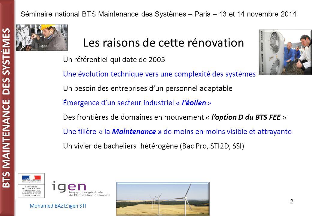 BTS MAINTENANCE DES SYST È MES Séminaire national BTS Maintenance des Systèmes – Paris – 13 et 14 novembre 2014 Mohamed BAZIZ igen STI 2 Les raisons d