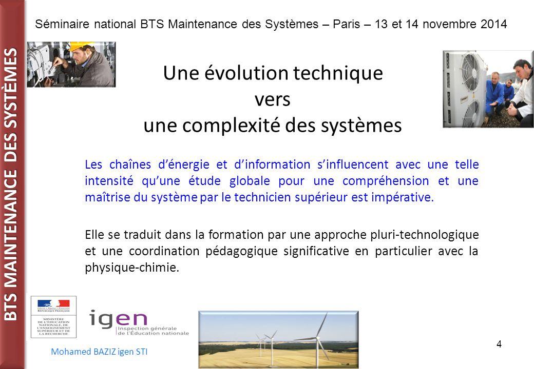 BTS MAINTENANCE DES SYST È MES Séminaire national BTS Maintenance des Systèmes – Paris – 13 et 14 novembre 2014 Mohamed BAZIZ igen STI 4 Une évolution
