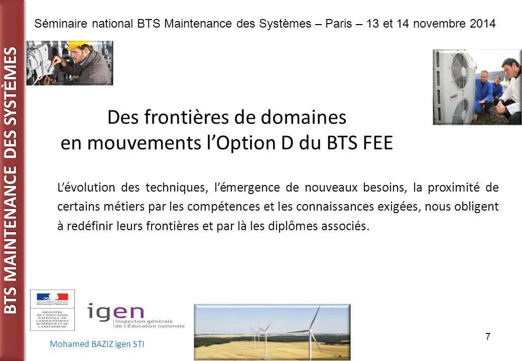 BTS MAINTENANCE DES SYST È MES Séminaire national BTS Maintenance des Systèmes – Paris – 13 et 14 novembre 2014 Mohamed BAZIZ igen STI 7 Des frontière
