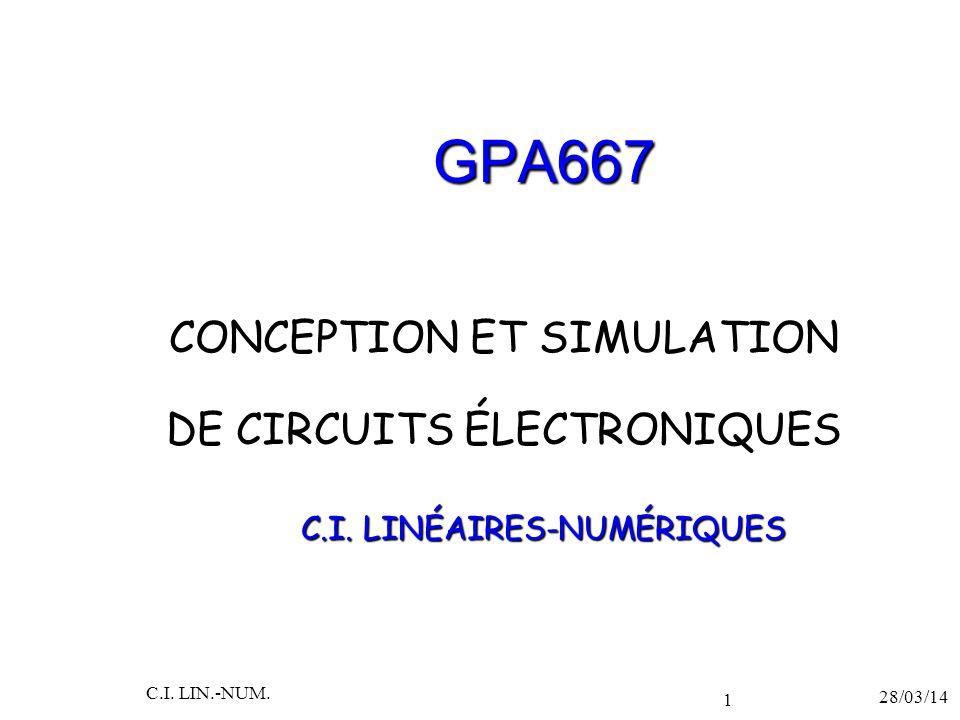 GPA667 CONCEPTION ET SIMULATION DE CIRCUITS ÉLECTRONIQUES 28/03/14 C.I. LIN.-NUM. 1 C.I. LINÉAIRES-NUMÉRIQUES