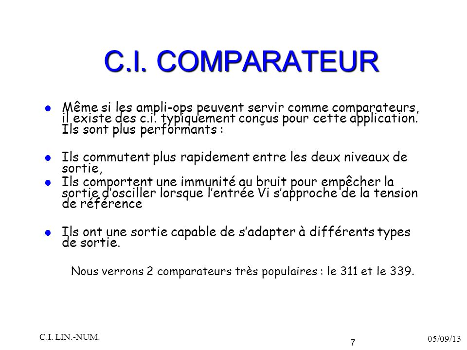 LM111/LM211/LM311 Comparateur de tension Alimentation unipolaire (5V) ou bipolaire (+/- 15 V) Sortie capable de fournir jusqu'à 50V et jusqu'à 50 mA.