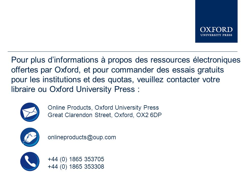 Vous pouvez assister à des présentations similaires sur d'autres ressources électroniques d'Oxford University Press dans le Librarian Resource Center www.oup.com/uk/academic/online/librarians