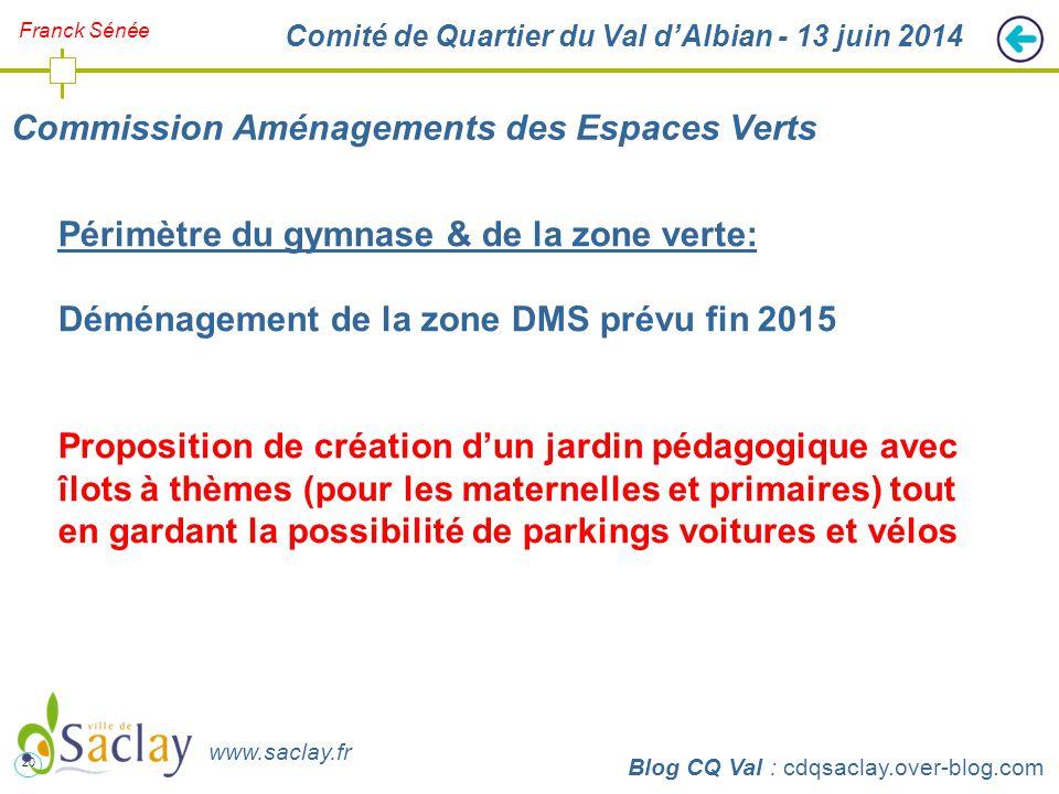 20 http://cdqsaclay.over-blog.com Franck Sénée Comité de Quartier du Val d'Albian - 13 juin 2014 Commission Aménagements des Espaces Verts Blog CQ Val