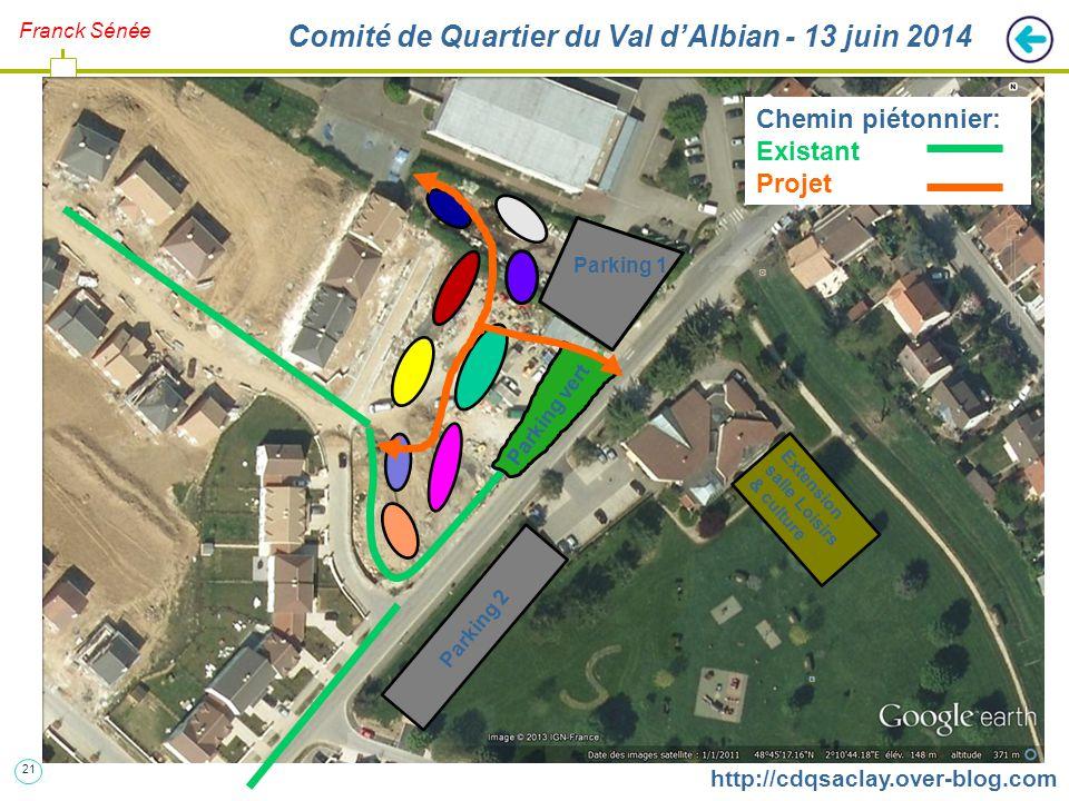 21 http://cdqsaclay.over-blog.com Franck Sénée Extension salle Loisirs & culture Parking 2 Parking 1 Chemin piétonnier: Existant Projet Comité de Quartier du Val d'Albian - 13 juin 2014 Parking vert