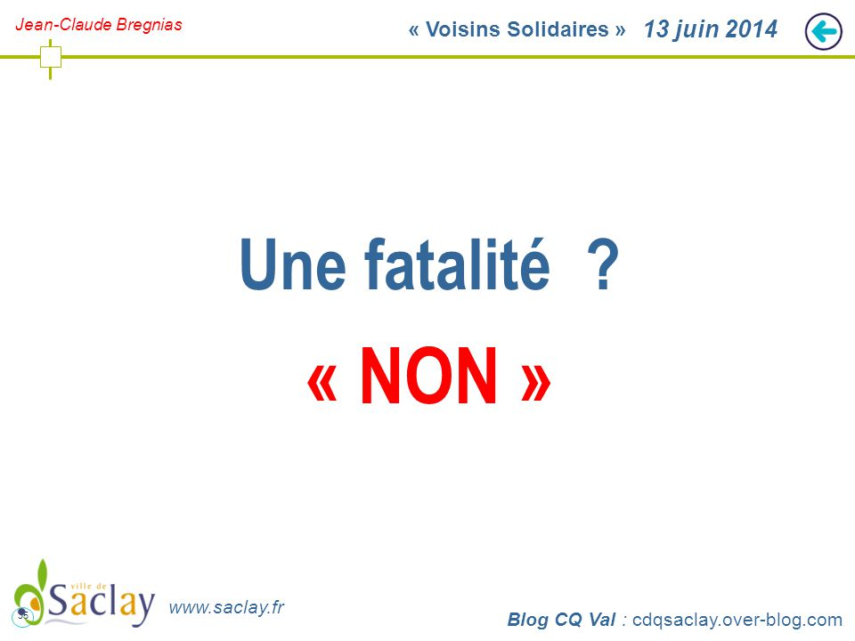35 http://cdqsaclay.over-blog.com 13 juin 2014 Une fatalité ? « NON » Blog CQ Val : cdqsaclay.over-blog.com www.saclay.fr Jean-Claude Bregnias « Voisi