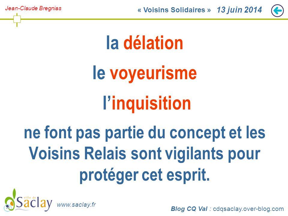 36 http://cdqsaclay.over-blog.com 13 juin 2014 la délation le voyeurisme l'inquisition ne font pas partie du concept et les Voisins Relais sont vigilants pour protéger cet esprit.