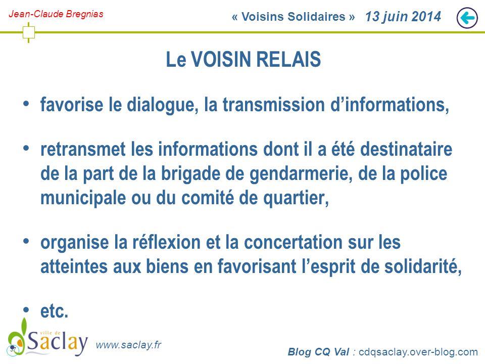 37 http://cdqsaclay.over-blog.com 13 juin 2014 Le VOISIN RELAIS favorise le dialogue, la transmission d'informations, retransmet les informations dont
