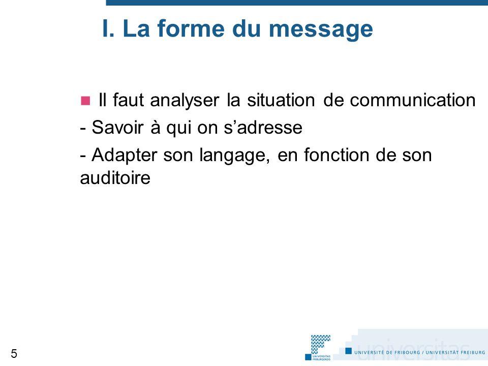 I. La forme du message Il faut analyser la situation de communication - Savoir à qui on s'adresse - Adapter son langage, en fonction de son auditoire