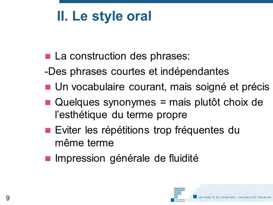 II. Le style oral La construction des phrases: -Des phrases courtes et indépendantes Un vocabulaire courant, mais soigné et précis Quelques synonymes