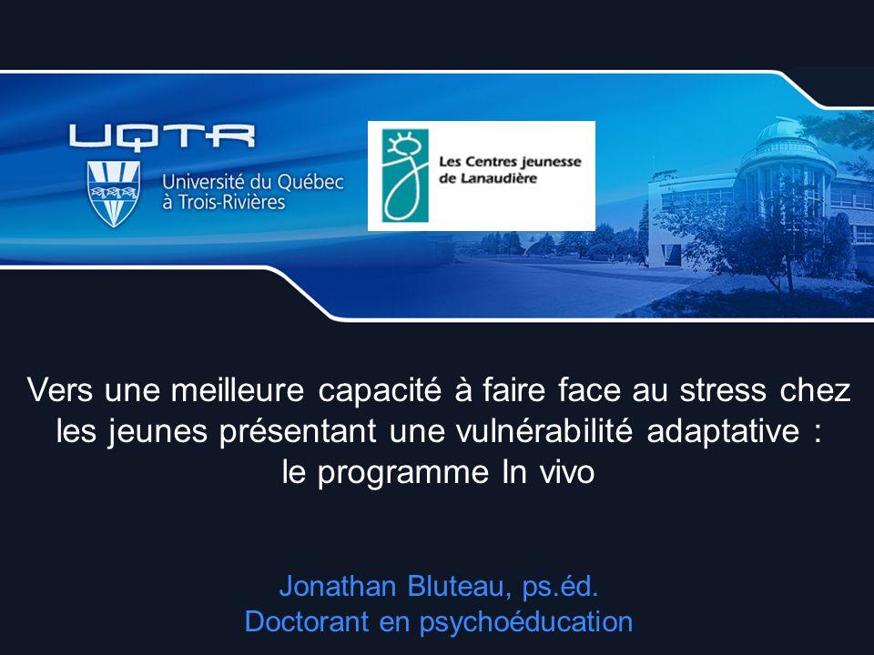 Vers une meilleure capacité à faire face au stress chez les jeunes présentant une vulnérabilité adaptative : le programme In vivo Jonathan Bluteau, ps.éd.