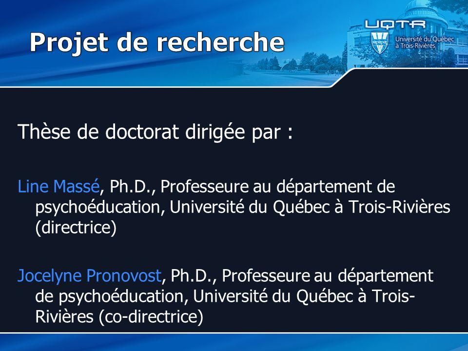 Thèse de doctorat dirigée par : Line Massé, Ph.D., Professeure au département de psychoéducation, Université du Québec à Trois-Rivières (directrice) Jocelyne Pronovost, Ph.D., Professeure au département de psychoéducation, Université du Québec à Trois- Rivières (co-directrice)