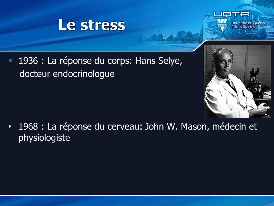 1936 : La réponse du corps: Hans Selye, docteur endocrinologue 1968 : La réponse du cerveau: John W. Mason, médecin et physiologiste 6
