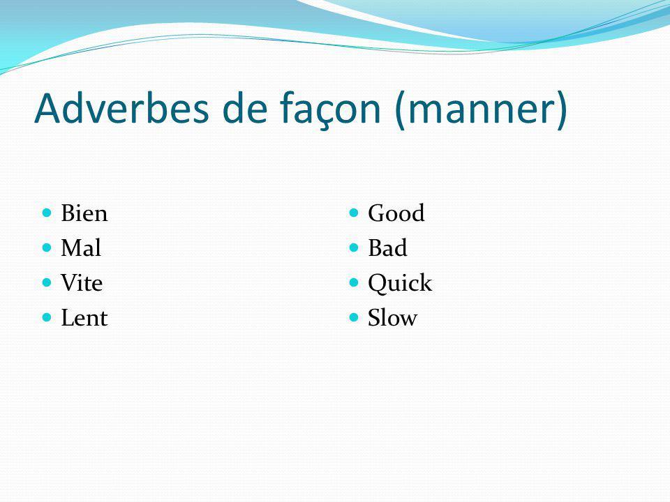 Adverbes de façon (manner) Bien Mal Vite Lent Good Bad Quick Slow