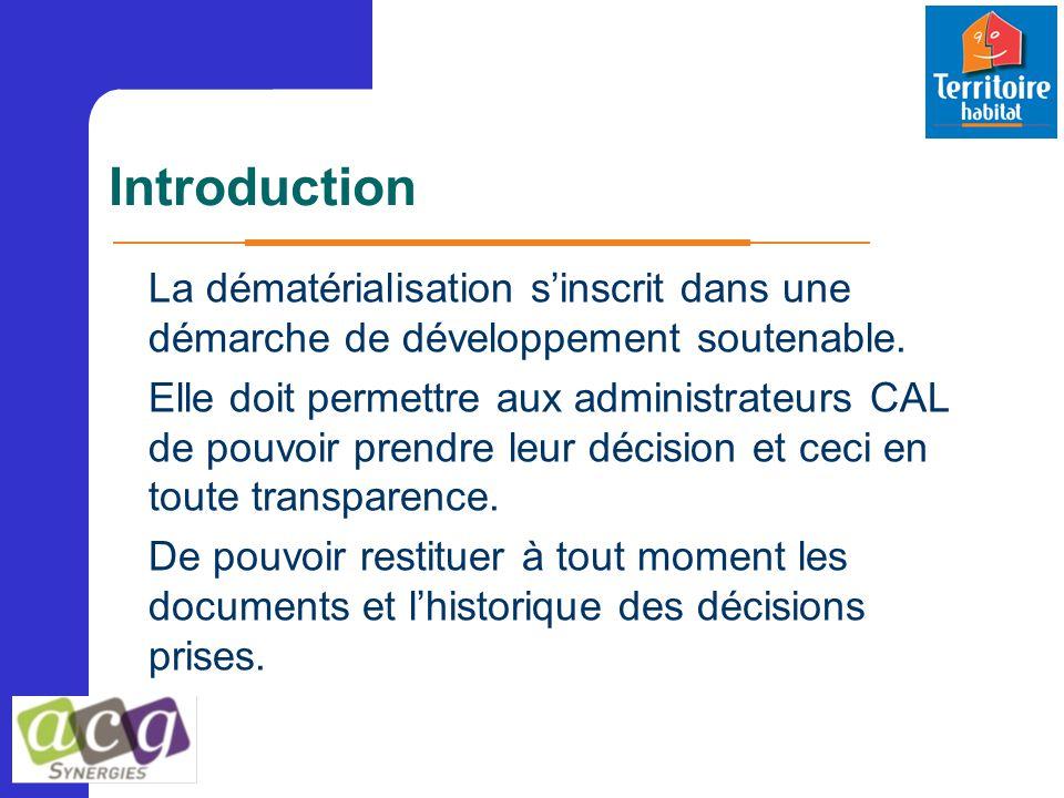 Introduction La dématérialisation s'inscrit dans une démarche de développement soutenable. Elle doit permettre aux administrateurs CAL de pouvoir pren