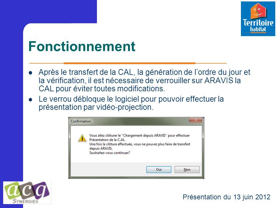 Fonctionnement Après le transfert de la CAL, la génération de l'ordre du jour et la vérification, il est nécessaire de verrouiller sur ARAVIS la CAL p