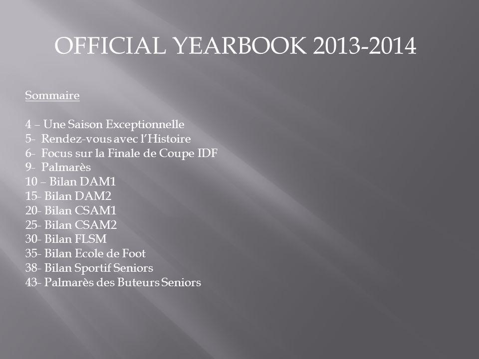OFFICIAL YEARBOOK 2013-2014 Sommaire 4 – Une Saison Exceptionnelle 5- Rendez-vous avec l'Histoire 6- Focus sur la Finale de Coupe IDF 9- Palmarès 10 –