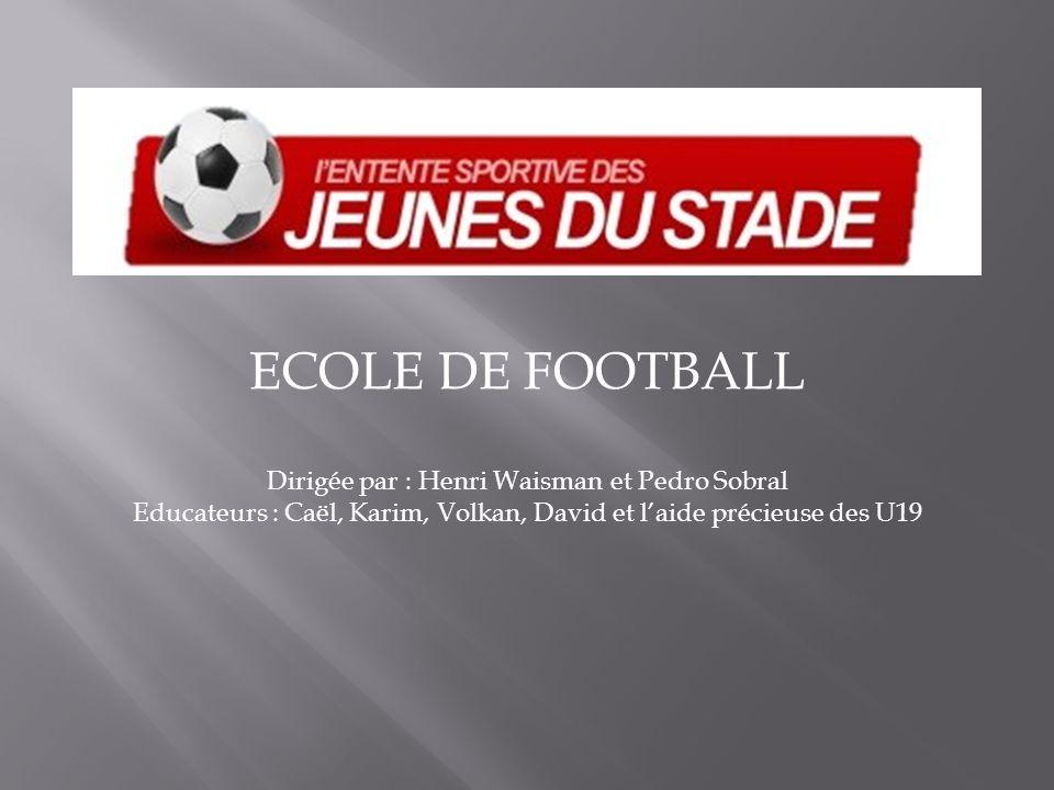 ECOLE DE FOOTBALL Dirigée par : Henri Waisman et Pedro Sobral Educateurs : Caël, Karim, Volkan, David et l'aide précieuse des U19