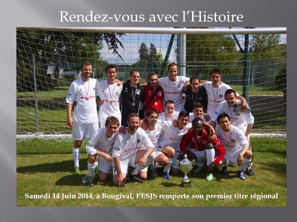 Rendez-vous avec l'Histoire Samedi 14 Juin 2014, à Bougival, l'ESJS remporte son premier titre régional