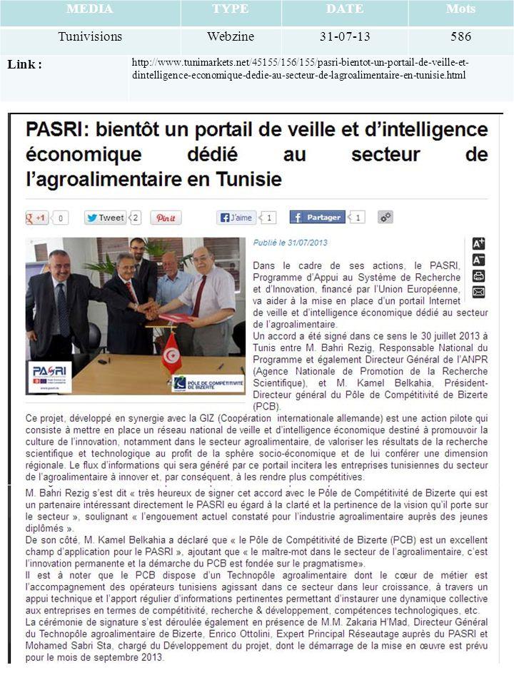 MEDIATYPEDATEMots TunivisionsWebzine31-07-13586 Link : http://www.tunimarkets.net/45155/156/155/pasri-bientot-un-portail-de-veille-et- dintelligence-economique-dedie-au-secteur-de-lagroalimentaire-en-tunisie.html