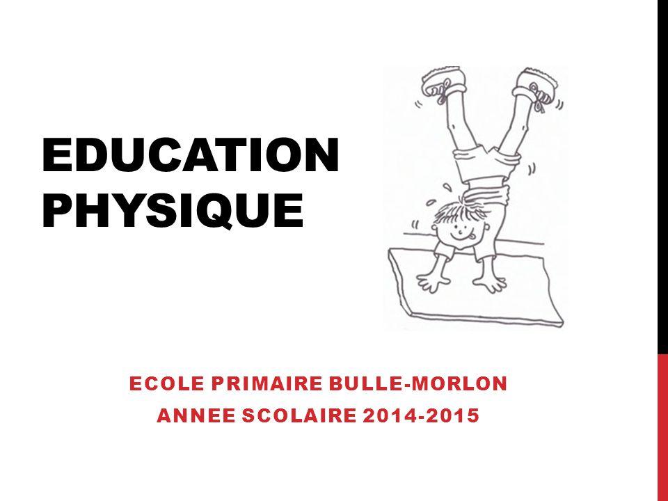 EDUCATION PHYSIQUE ECOLE PRIMAIRE BULLE-MORLON ANNEE SCOLAIRE 2014-2015