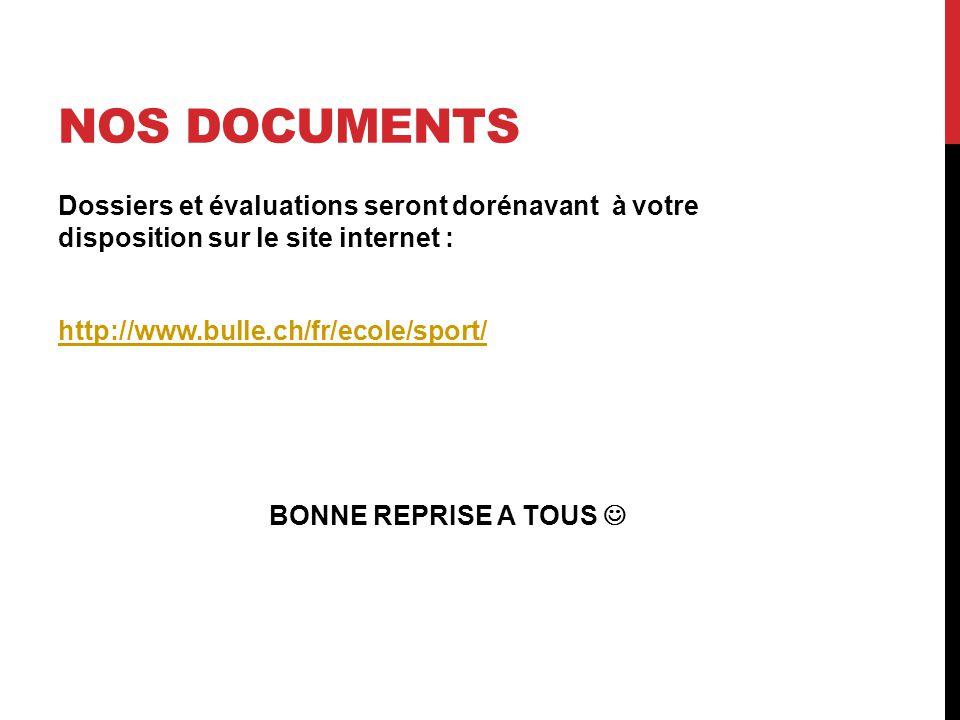 NOS DOCUMENTS Dossiers et évaluations seront dorénavant à votre disposition sur le site internet : http://www.bulle.ch/fr/ecole/sport/ BONNE REPRISE A TOUS