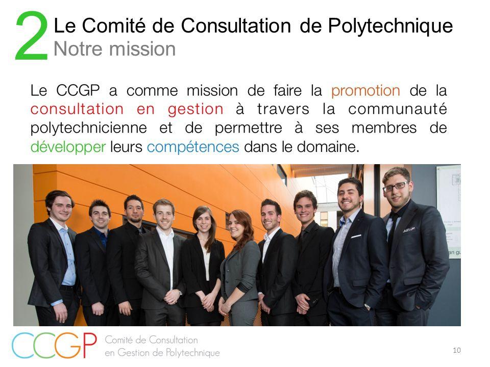 10 Le Comité de Consultation de Polytechnique 2 Notre mission
