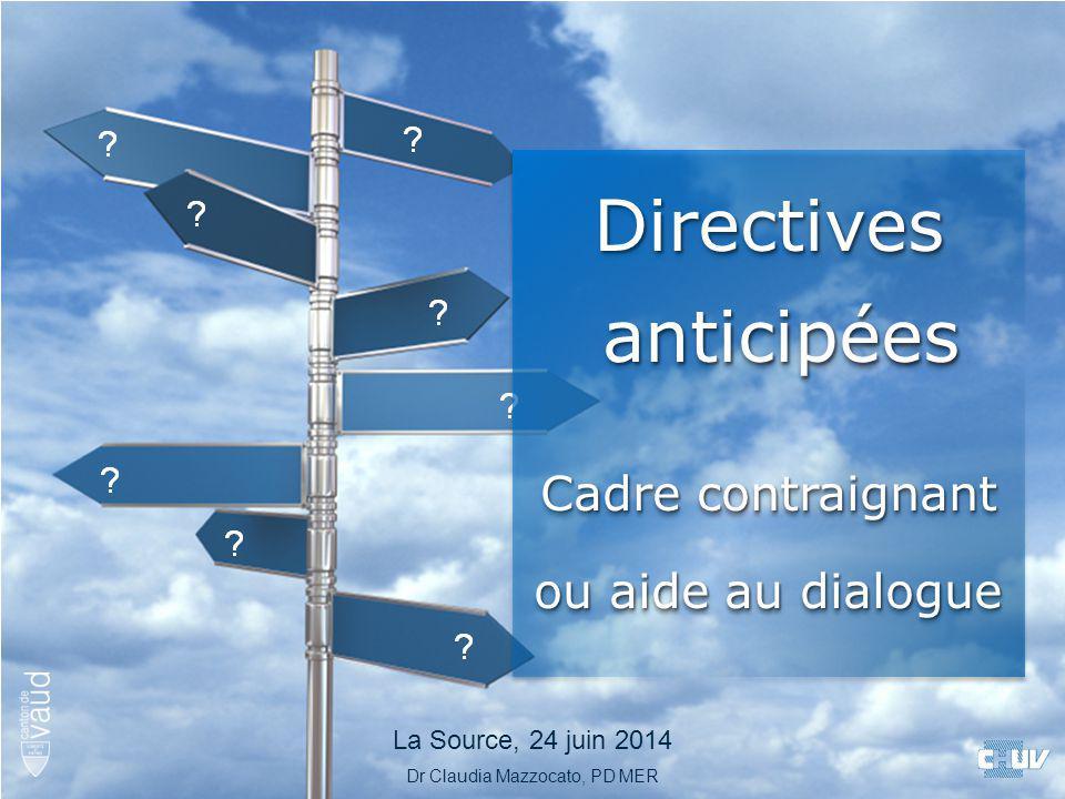 Directives anticipées anticipées Cadre contraignant ou aide au dialogue Directives anticipées anticipées Cadre contraignant ou aide au dialogue Dr Cla
