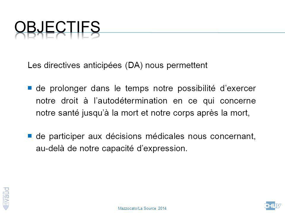 Mazzocato/La Source 2014 Les directives anticipées (DA) nous permettent ■ de prolonger dans le temps notre possibilité d'exercer notre droit à l'autod