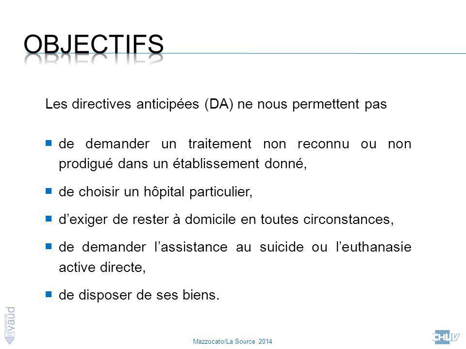 Mazzocato/La Source 2014 Les directives anticipées (DA) ne nous permettent pas ■ de demander un traitement non reconnu ou non prodigué dans un établis