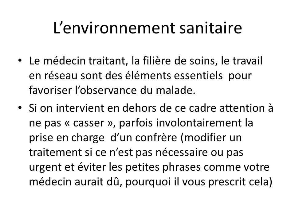 L'environnement sanitaire Le médecin traitant, la filière de soins, le travail en réseau sont des éléments essentiels pour favoriser l'observance du m