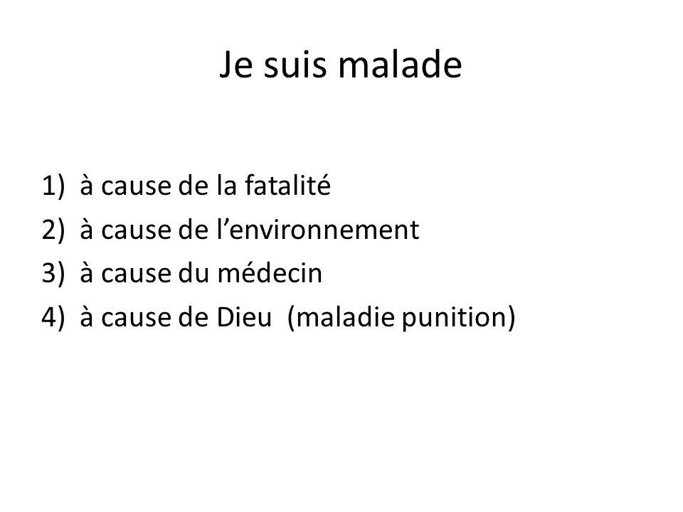 Je suis malade 1)à cause de la fatalité 2)à cause de l'environnement 3)à cause du médecin 4)à cause de Dieu (maladie punition)