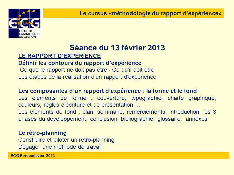 Le cursus «méthodologie du rapport d'expérience» ECG Perspectives 2013 Séance du 13 février 2013 LE RAPPORT D'EXPERIENCE Définir les contours du rappo