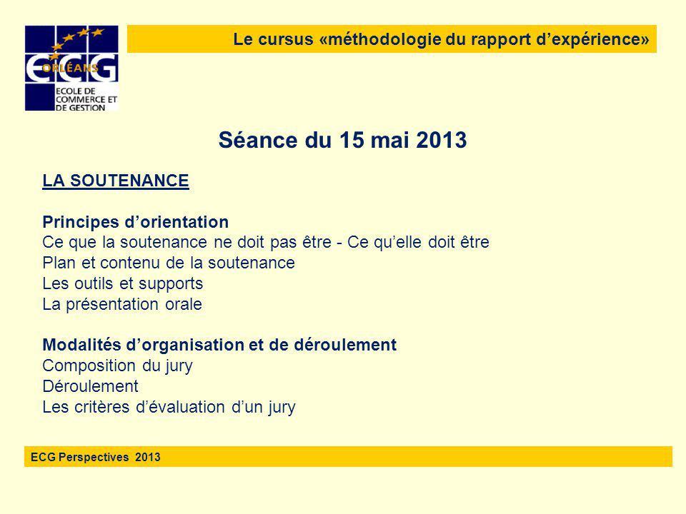 Le cursus «méthodologie du rapport d'expérience» ECG Perspectives 2013 LA SOUTENANCE Principes d'orientation Ce que la soutenance ne doit pas être - C