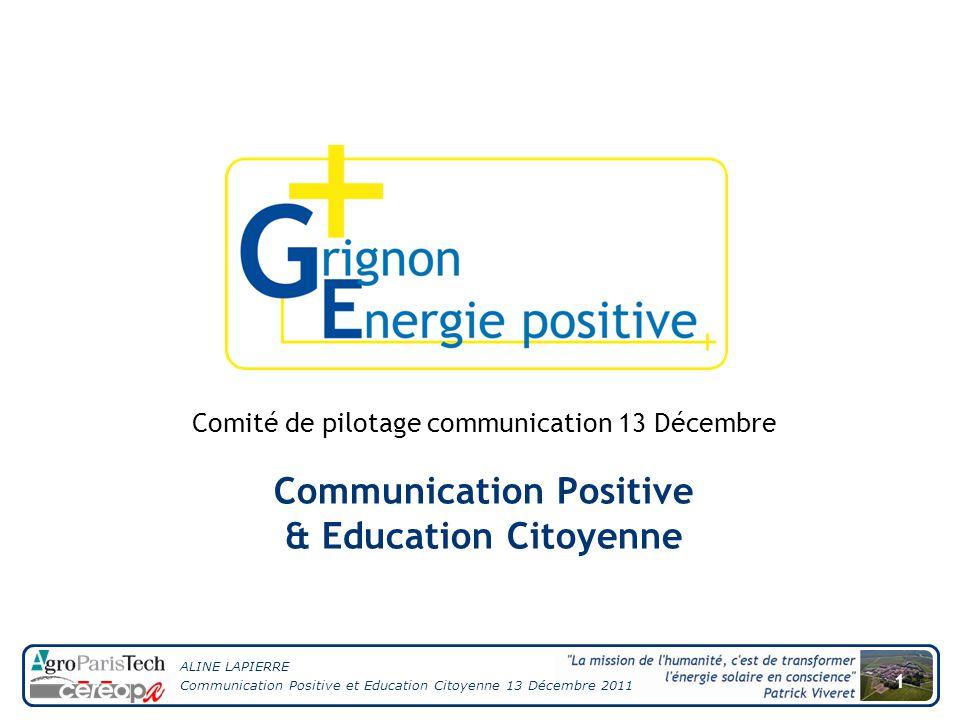 ALINE LAPIERRE Communication Positive et Education Citoyenne 13 Décembre 2011 1 Communication Positive & Education Citoyenne Comité de pilotage communication 13 Décembre