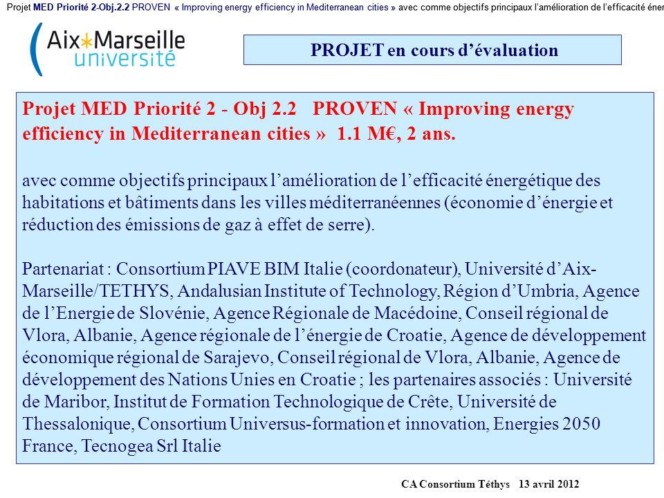 PROJET en cours d'évaluation Projet MED Priorité 2 - Obj 2.2 PROVEN « Improving energy efficiency in Mediterranean cities » 1.1 M€, 2 ans. avec comme