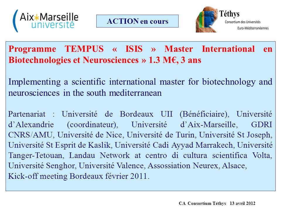 ACTION en cours Programme TEMPUS « ISIS » Master International en Biotechnologies et Neurosciences » 1.3 M€, 3 ans Implementing a scientific internati