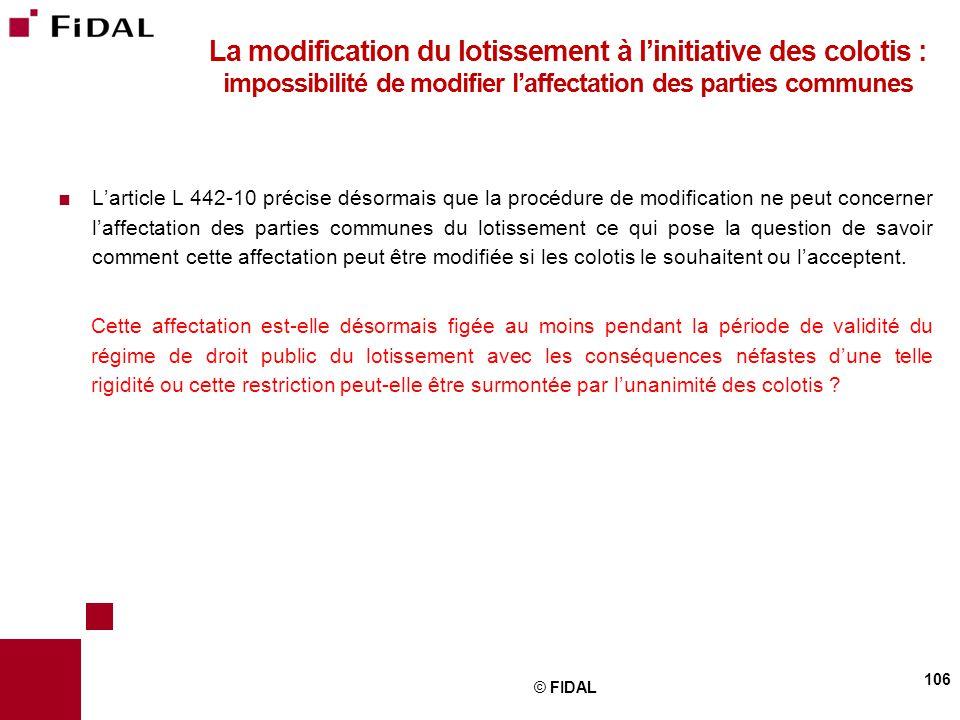  L'article L 442-10 précise désormais que la procédure de modification ne peut concerner l'affectation des parties communes du lotissement ce qui pos