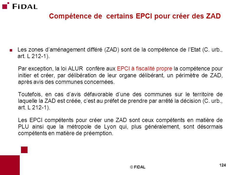  Les zones d'aménagement différé (ZAD) sont de la compétence de l'Etat (C. urb., art. L 212-1). Par exception, la loi ALUR confère aux EPCI à fiscali
