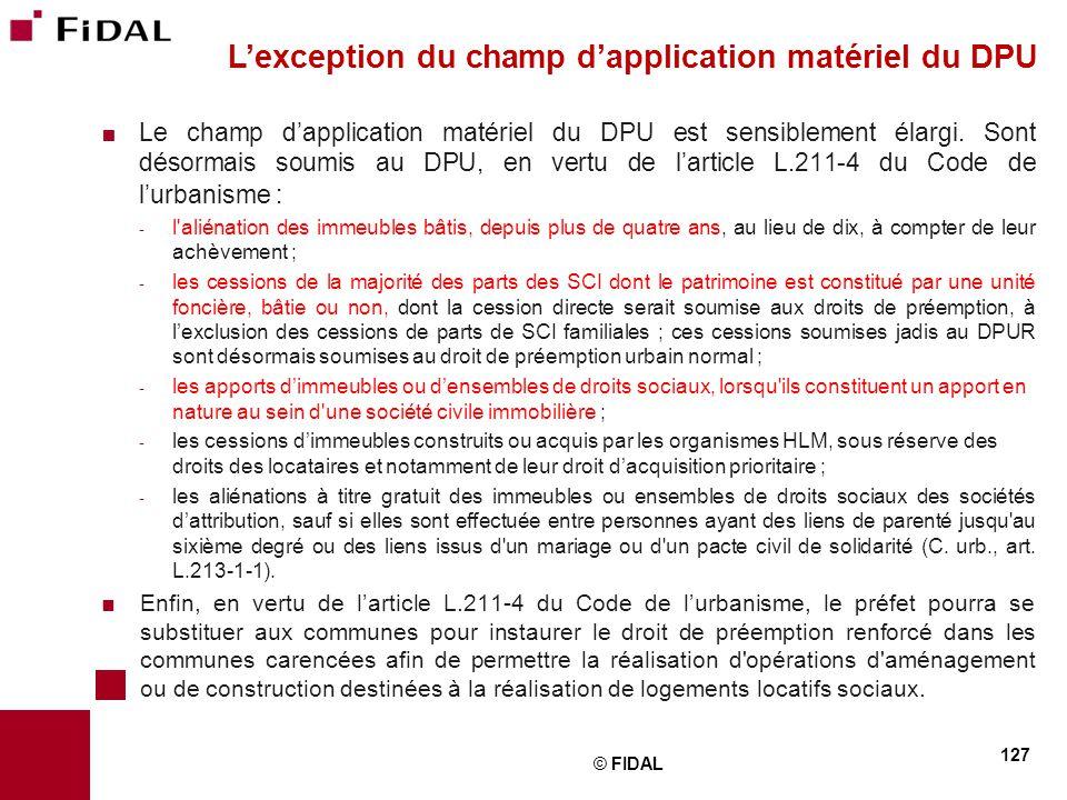  Le champ d'application matériel du DPU est sensiblement élargi. Sont désormais soumis au DPU, en vertu de l'article L.211-4 du Code de l'urbanisme :
