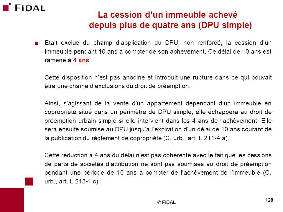  Etait exclue du champ d'application du DPU, non renforcé, la cession d'un immeuble pendant 10 ans à compter de son achèvement. Ce délai de 10 ans es