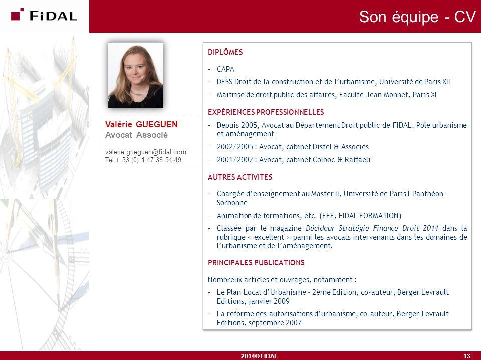 2014© FIDAL Son équipe - CV Valérie GUEGUEN Avocat Associé valerie.gueguen@fidal.com Tél.+ 33 (0) 1 47 38 54 49 13 DIPLÔMES –CAPA –DESS Droit de la co