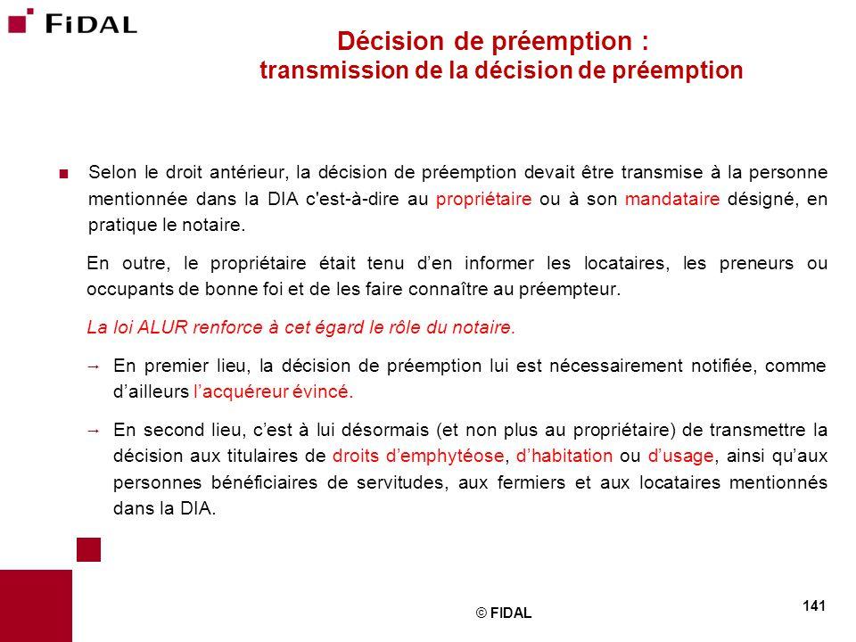  Selon le droit antérieur, la décision de préemption devait être transmise à la personne mentionnée dans la DIA c'est-à-dire au propriétaire ou à son